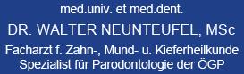 med.univ. et med.dent. Dr. Walter Neunteufel, MSc; Facharzt für Zahn-, Mund- u. Kieferheilkunde; Spezialist für Parodontologie der ÖGP